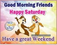 saturday: Good Morning Friends  Happy Saturday  FACEBOOK, COM/PUTASMILEONFACE  Have a great Weekend