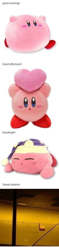 Good Morning, Good, and Dreams: good morning!  Good afternoon!  Goodnight!  Sweet dreams Kirby