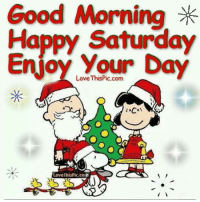 For more awesome holiday and fun pictures go to... www.snowflakescottage.com: Good Morning  Happy Saturday  Enjoy Your Day  Love ThisPic.com  IN For more awesome holiday and fun pictures go to... www.snowflakescottage.com