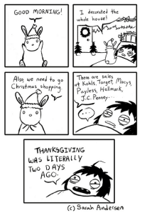 Kohls: GooD MORNING!  I decorated the  whole house!  lso we need to qc  Christmas shoppirn  There are sales  at Kohls.Target, Macys  Payless, Hallmark  0  THANKSGIVING  wAS LITERALLY  Two D AYS  (c) Sarah Andersen