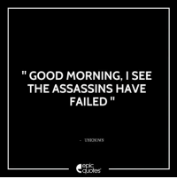 #411 #Funny #Goodmorning Suggested by Tania Lal: GOOD MORNING, I SEE  THE ASSASSINS HAVE  FAILED  UNKNOWN  epIC  quotes #411 #Funny #Goodmorning Suggested by Tania Lal
