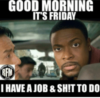 GOOD MORNING  ITS FRIDAY  ET FRS  REM  MEDIA  I HAVE AJOB& SHIT TO DO FOLLOW our Team Page 👉 #AdultJokes18+