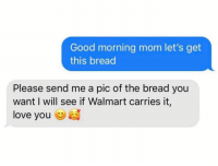 Funny, Love, and Moms: Good morning mom let's get  this bread  Please send me a pic of the bread you  want I will see if Walmart carries it  love you Moms are the best 🥰