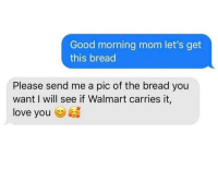 Love, Memes, and Moms: Good morning mom let's get  this bread  Please send me a pic of the bread you  want I will see if Walmart carries it  love you Moms are the best