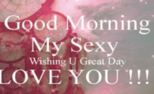 I Love My Wife Meme, Funny Wife Memes - 2018 Edition | Funny Memes: Good Morning  My Sexy  Wishing U Great Day  LOVE YOU!!! I Love My Wife Meme, Funny Wife Memes - 2018 Edition | Funny Memes