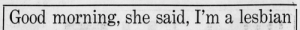 Tumblr, Good Morning, and Australia: Good morning, she said, I'm a lesbian lesbianherstorian:headline from an article about a new lesbian neighbor, published in melbourne, australia's the age newspaper, september 1970