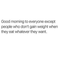 Definitely no good morning to you guys 😩STG I looked at a doughnut and gained 3lbs💀💯( rp @vickypattison): Good morning to everyone except  people who don't gain weight when  they eat whatever they want. Definitely no good morning to you guys 😩STG I looked at a doughnut and gained 3lbs💀💯( rp @vickypattison)