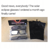 Ironic, News, and Eclipse: Good news, everybody! The solar  eclipse glasses I ordered a month ago  finally came!  SOLAR ECLIPSE GLASSES Perfect timing
