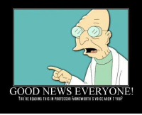 GOOD NEWS EVERYONE!  You REREADING THIS IN PROFESSOR FARNSWORTH s vol CE ARENT YOU? Dang it...how do they always know?  #futurama #Farnsworth