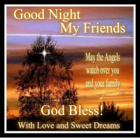 good night: Good Night  My Friends  May the Angels  watch over you  and your famil  God Bless!  With Love and Sweet Dreams