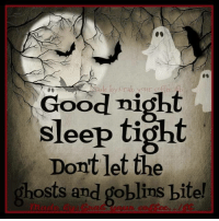 See ya in the morning for more coffee and laughs!nite, nite peeps.:): Good night  sleep tight  Dont let the  ghosts and goblins bite! See ya in the morning for more coffee and laughs!nite, nite peeps.:)