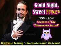"""Good Night,  Sweet  PriNce  1956 2016  Creator of the  """"Minnesota Sound''  SharesFromYourAllnt, com  It's Time To Sing """"Chocolate Rain"""" To Jesus! #Prince will be missed. I can't believe #Obamacare doesn't even cover the flu. #RIP"""