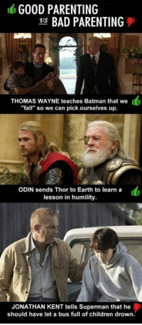 """GOOD PARENTING  BAD PARENTING  VS  THOMAS WAYNE teaches Batman that we l  """"fall"""" so we can pick ourselves up.  ODIN sends Thor to Earth to learn a  lesson in humility.  JONATHAN KENT tells Superman that he  should have let a bus full of children drown. -DarkseidΩ #GothamCityMemes"""