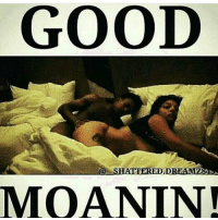GOOD  SHATTERED.  MOAN IN Good Moanin IG