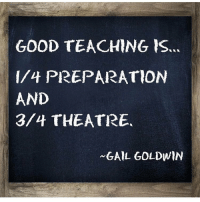 Memes, Classroom, and Theatre: GOOD TEACHING IS.  PREPARATION  AND  3/4 THEATRE.  GAIL GOLDWIN And a lot of coffee! (via @inspire_teachers) -- teacherlife teacher teaching teachers teachersfollowteachers teachers iteachtoo iteach teachersofinstagram teachersofig lifeofateacher teachthemyoung primaryteacher kindergarten kindergartenteacher preschoolteacher preschool boredteachers papers school classroom