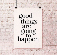 Good, Happen, and  Things: good  things  are  going  to  happen