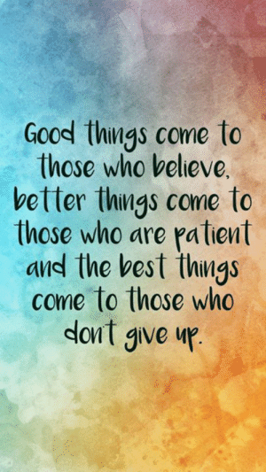 Memes, Best, and Good: Good things come to  those who believe  vetter things come to  those who are pa tiont  avd the best things  come to those who  dont give up