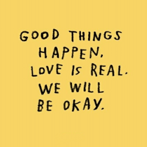 Love, Target, and Tumblr: GooD THINGS  HAPPEN,  LoVE Is REAL  WE WILL  BE oKAy, astound:you are real | adam j kurtz
