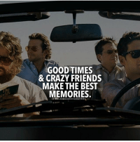 Crazy, Friends, and Memes: GOOD TIMES  & CRAZY FRIENDS  MAKE THE BEST  MEMORIES  @BUSINESSMINDSET1O1 Tag your crazy friends! successes - Follow: @businessmindset101 -