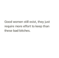 Bad, Good, and Women: Good women still exist, they just  require more effort to keep than  these bad bitches