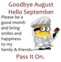 Family, Friends, And Hello: Goodbye August Hello September Please Be A Good  Month