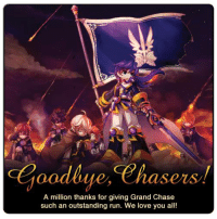 Love, Memes, and Run: Goodbye. Chasers  A million thanks for giving Grand Chase  such an outstanding run. We love you all! We at KOG Games would like to express our gratitude to you, dear players. A million thanks for giving #GrandChase such an outstanding run. None of it would have been possible without your unwavering commitment to your favorite free-to-play fantasy MMORPG. Nevertheless, all good things must come to an end, and it's now time to say goodbye. We love you all!