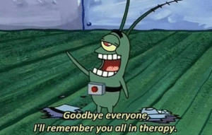 All, Remember, and You: Goodbye everyone  I'Il remember you all in therapy