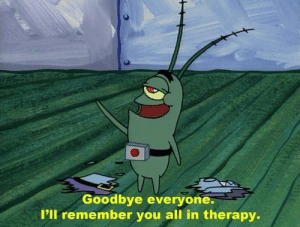 When the creator of Spongebob gets diagnosed with ALS: Goodbye everyone.  I'll remember you all in therapy When the creator of Spongebob gets diagnosed with ALS