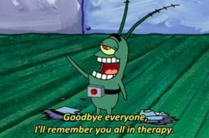 When your mental illness acts up at work and now you have to quit: Goodbye everyone,  I'll remember you all in therapy When your mental illness acts up at work and now you have to quit