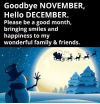 ♡: Goodbye NOVEMBER,  Hello DECEMBER.  Please be a good month,  bringing smiles and  happiness to my  wonderful family & friends. ♡