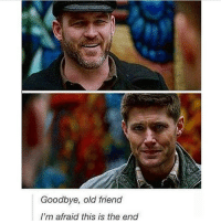 Memes, Jared, and Supernatural: Goodbye, old friend  I'm afraid this is the end This is the end @watchoutforsammyx Goodbye... Old friend MWAHAHAHAHAHA • • • supernatural spn spnfamily deanwinchester dean sam castiel cas sammywinchester castielnovak misha samwinchester spnseason12 mishacollins jared jensenackles jaredpadalecki destiel samwinchester cocklesfluff cockles spnfandom supernaturaledits spnedits akf yana beinghotisthefamilybusiness