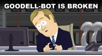 "Dank, South Park, and 🤖: GOODELL BOT IS BROKEN  SOUTH PARK CC COM ""If the Goodell bot is broken, we must stay out of it more than even usual!"""