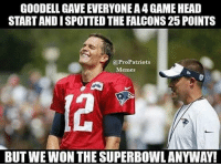 And he did it without Rob Gronkowski 😂😂: GOODELL GAVE EVERYONE A4 GAME HEAD  STARTANDISPOTTEDTHE FALCONS25 POINTS  ProPatriots  Memes  BUT WEWON THE SUPERBOWLANYWAY! And he did it without Rob Gronkowski 😂😂