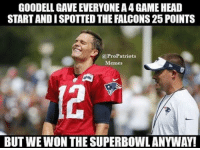@tombrady = 🐐: GOODELL GAVE EVERYONEA4 GAME HEAD  STARTANDISPOTTED THE FALCONS 25 POINTS  (a Pro Patriots  Memes  BUT WEWON THE SUPERBOWL ANYWAY! @tombrady = 🐐