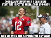 🐐🐐🐐: GOODELL, GAVE EVERYONEA4GAMEHEAD  STARTANDISPOTTED THE FALCONS 25 POINTS  @Pro Patriots  Memes  BUT WEWON THE SUPERBOWLANYWAY! 🐐🐐🐐
