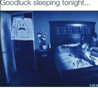 Does this count?: Goodluck sleeping tonight...  3:08:26 Does this count?