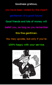 Anaconda, Friends, and Future: Goodness gratious  you have been visited by the clipart  gentleman of a good future!  Good friends and lots of money will  befall you, as long as you remember  this fine gentlmarn  You may upvote, but only if you're  100% happy with your service. <p>Thank Mr. Gentleman</p>