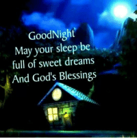 Good Night World. Have the Sweetest of Dreams.  Hugs & Giggle out Loud - GrandmasFollies.com: GoodNight  May your sleep be  full of sweet dreams  And God's Blessings Good Night World. Have the Sweetest of Dreams.  Hugs & Giggle out Loud - GrandmasFollies.com