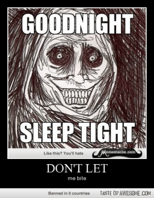 Don't Lethttp://omg-humor.tumblr.com: GOODNIGHT  SLEEP TIGHT  emestache.com  Mema:  Like this? You'll hate  DON'T LET  me bite  TASTE OF AWESOME.COM  Banned in 0 countries Don't Lethttp://omg-humor.tumblr.com