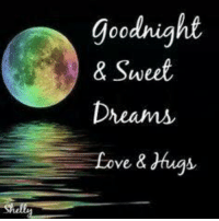 sweet dreams: goodnight  & Sweet.  Dream  Love & Hugs