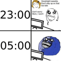 Finally Friday!!! :D :D :D: Goodnight sweetie.  Don't stay up on that  too late  23:00  Don't worry  Mom, won't  05:00 Finally Friday!!! :D :D :D