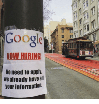 "Google, Tumblr, and Blog: Googe  NOW HIRING  No need to apply.  we already haveall  our information. <p><a href=""https://truefunnypics.tumblr.com/post/164271733450/google-knows-everything"" class=""tumblr_blog"">truefunnypics</a>:</p>  <blockquote><h2>Google Knows Everything!</h2></blockquote>"