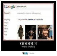Google, Memes, and News: Google ack Sparrow  Search  About 4.460.000 results (064 seconds)  Did you mean captain jack Sparrow  Everything  mages  Maps  Videos  News  More  GOOGLE  Knows what's up  Ct f  Postize
