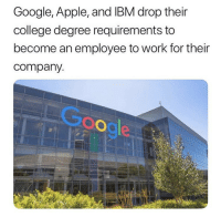 Apple, College, and Google: Google, Apple, and IBM drop their  college degree requirements to  become an employee to work for their  company.  Goo It's 2018 y'all.. 👀👏 https://t.co/1hyFDOMnzh