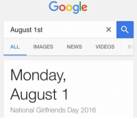 can't relate: Google  August 1st  NEWS  VIDEOS  ALL  IMAGES  Monday,  August 1  National Girlfriends Day 2016 can't relate