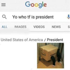 America, Google, and News: Google  aYo who tf is president  ALL  IMAGES  VIDEOS  NEWS  S  United States of America President  amazonco https://t.co/9kyArtBZVz