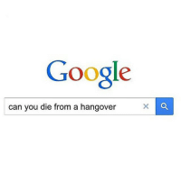 Drunk, Fucking, and Google: Google  can you die from a hangover I hate how everything you do and say while drunk makes perfect sense until you're hungover and realise you're a fucking idiot. storyofmylife dying