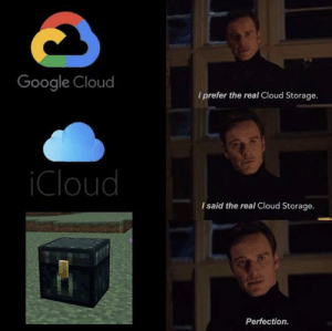 FACTS: Google Cloud  i prefer the real Cloud Storage.  iCloud  I said the real Cloud Storage.  Perfection. FACTS