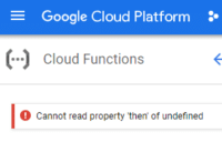 google cloud: Google Cloud Platform  :.  ( Cloud Functions  Cannot read property then' of undefined