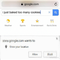 Baked, Google, and Sports: google.com  i just baked too many cookie  sx  Weather  Sports  Entertainment Eat &Drink  wHw.google.com wants to  now your location  Allow